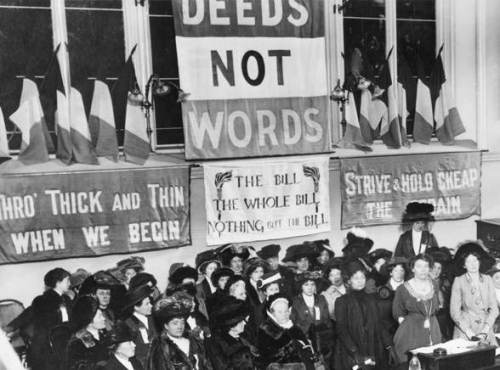 "Suffragettes demanded ""DEEDS NOT WORDS"" in 1908"